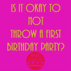 Is it okay to not throw a first birthday party