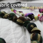 Fabric Covered Nursing Necklaces – no sewing machine required!