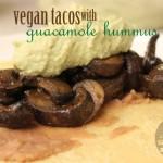 Vegan Tacos with Guacamole Hummus