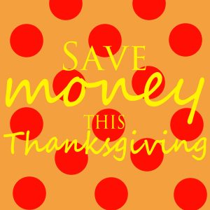 Save money this Thanksgiving