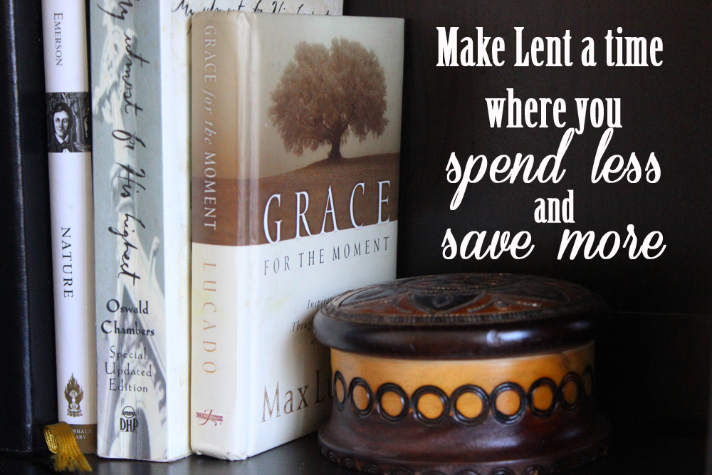 Make Lent a time where you spend less and save more