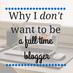Why I don't want to be a full time blogger