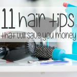 11 Hair Tips That Will Save You Money