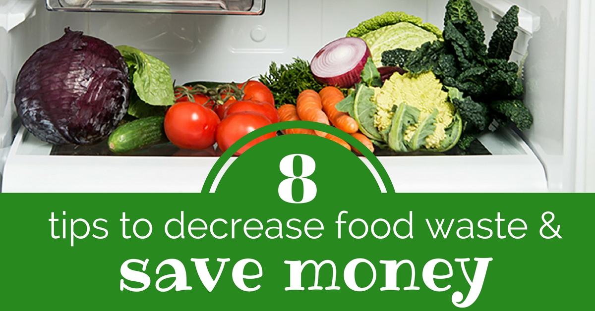 8 tips to decrease food waste & save money