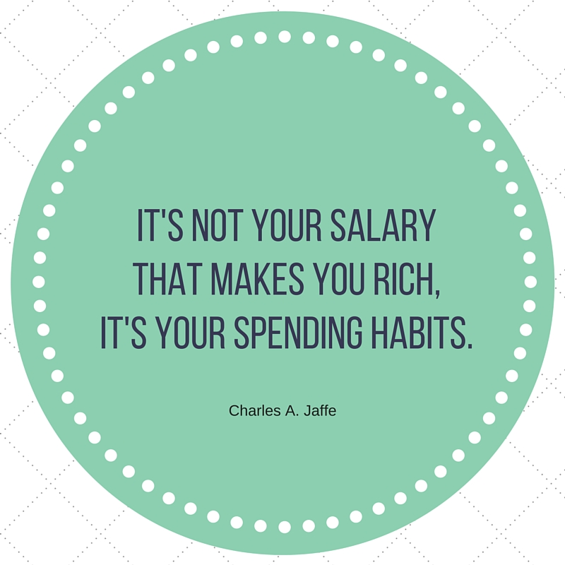 It's not your salary that makes you rich, it's your spending habits