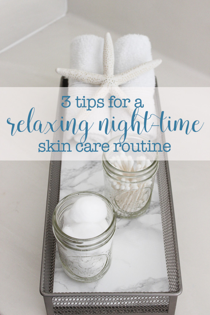 3 tips for a relaxing night-time skin care routine