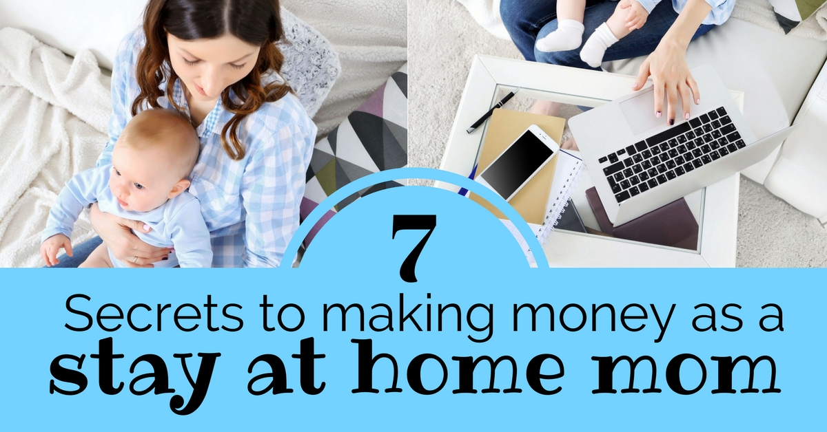 7 Secrets to making money as a stay at home mom