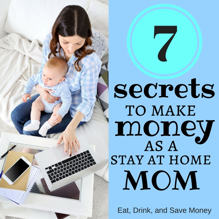 7 of the best secrets to make money as a stay at home mom