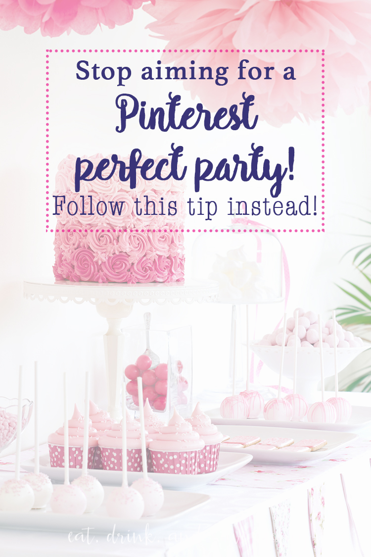 Stop aiming for a Pinterest Perfect party. Follow this tip instead.