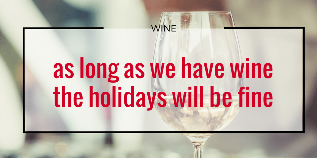 if-we-have-wine-the-holidays-will-be-fine
