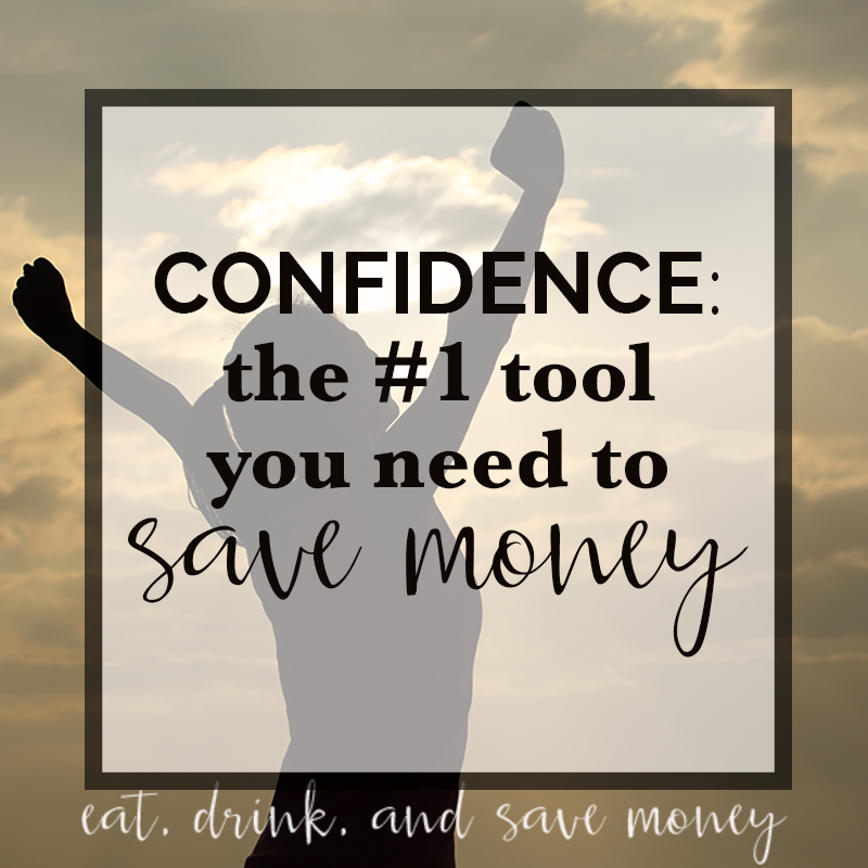 Confidence- the number one tool you need to save money