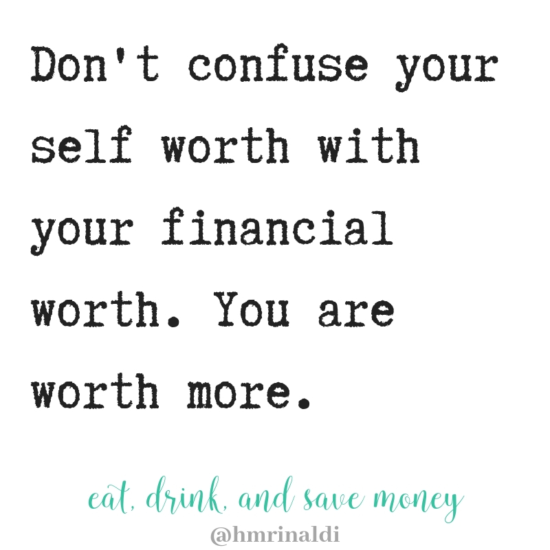Don't confuse your self worth with your financial worth