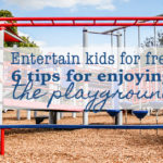 Entertain kids for free: 6 tips for enjoying the playground