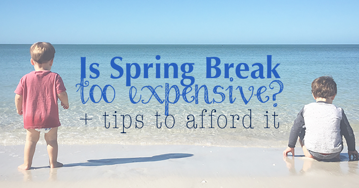 Is Spring Break Too Expensive? Tips to help you