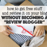How to Get Free Stuff and Review it on your Blog without Becoming a Review Blogger