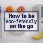 How To Be Eco-Friendly on the Go