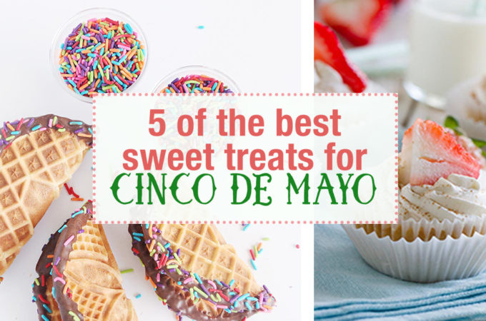 Ready for Cinco de Mayo. Get 5 of the best sweet cinco de mayo recipes