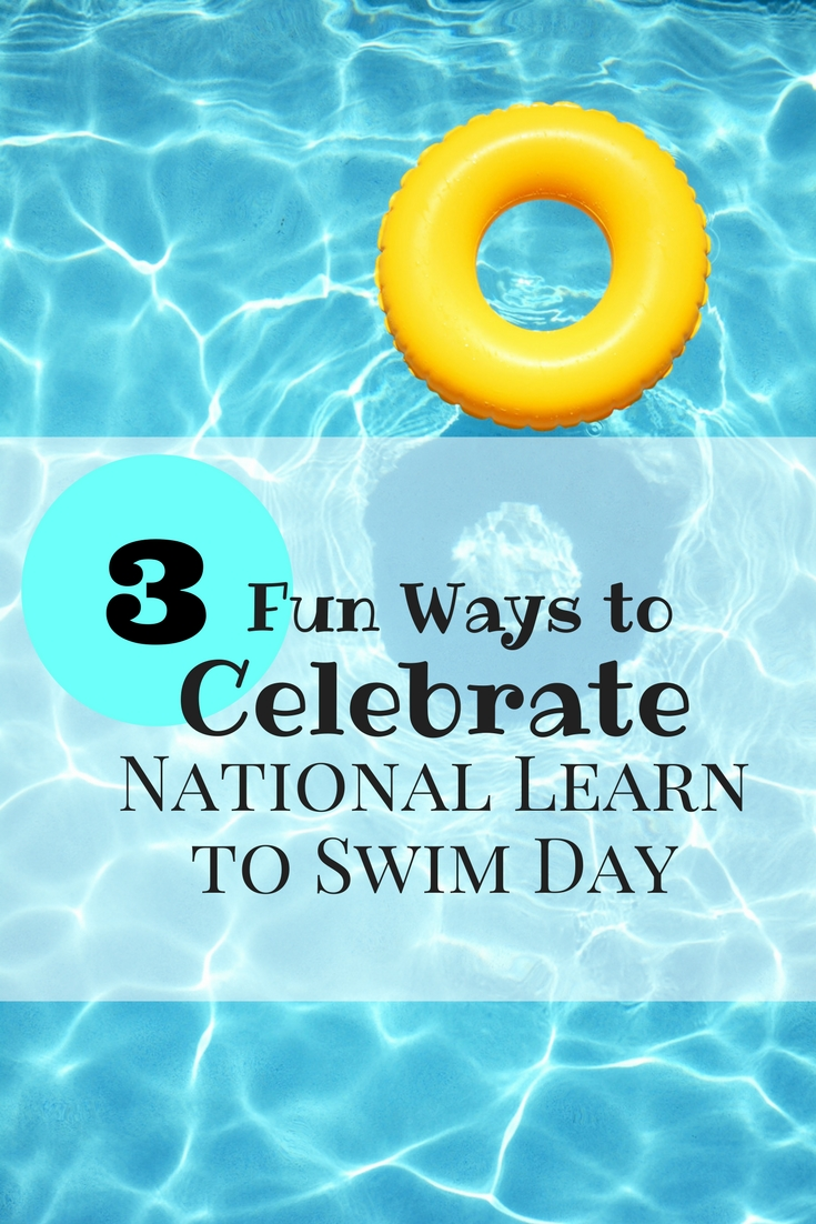 3 Fun Ways to Celebrate National Learn to Swim Day - Eat ...