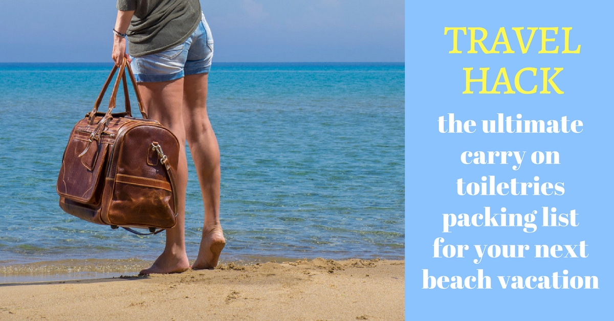 Travel Hack_ the ultimate carry on toiletries packing list for your next beach vacation