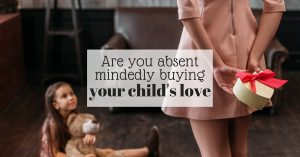 Are you absent mindedly buying your child's love? Kids don't need too much stuff.