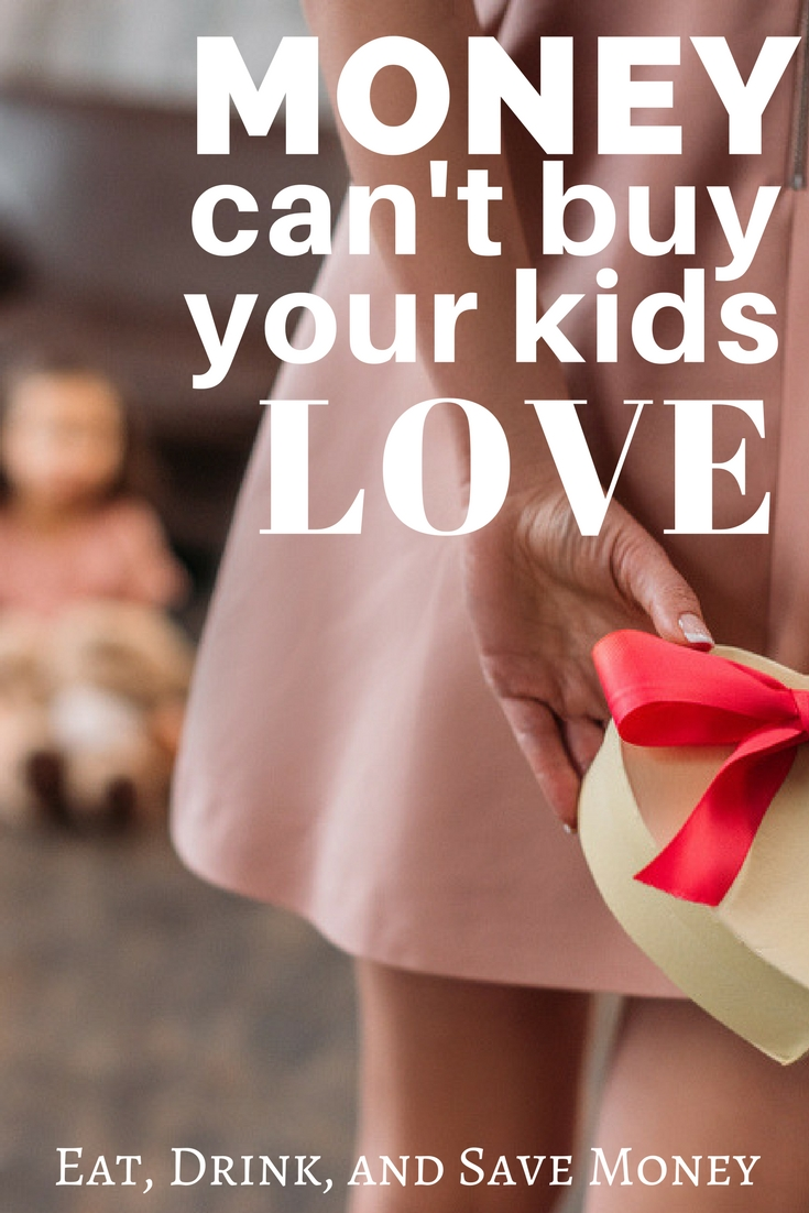 Money can't buy your kids love. #parenting #momlife #momblogger #finances #familyfinances #financeblogger #money #moneymatters #familyfocused #family #familymatters