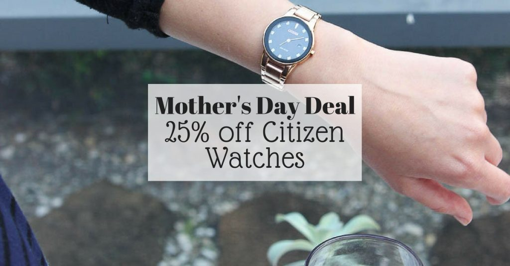 Mother's Day Deal 25% off Citizen Watches