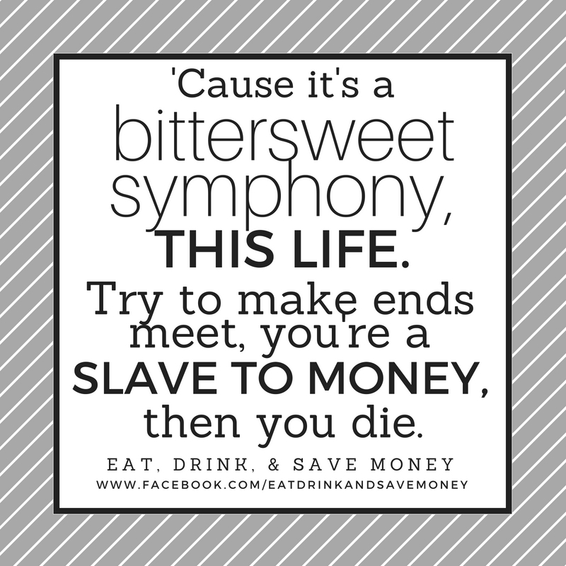Bittersweet symphony quotes. 'cause it's a bittersweet symphony this life. Try to make ends meet, you're a slave to money then you die. money quotes.
