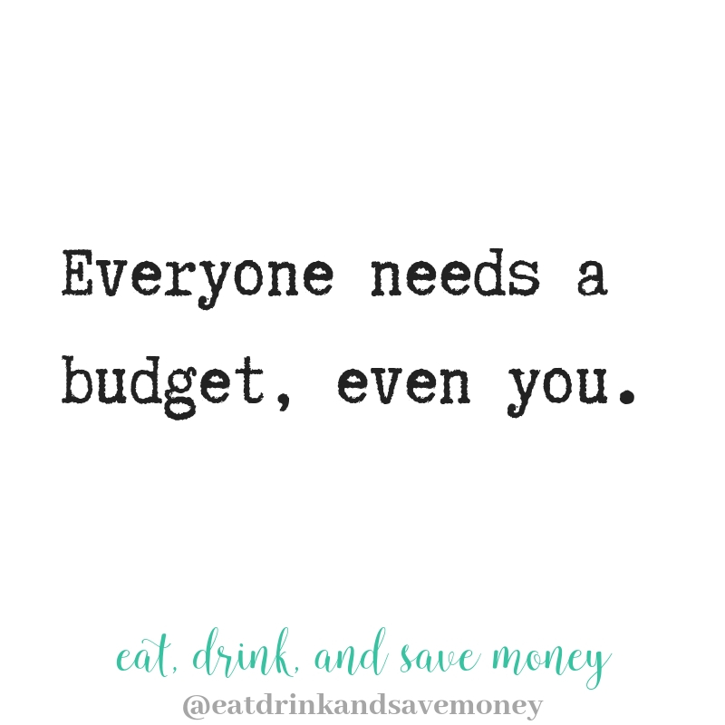 Everyone needs a budget, even you.