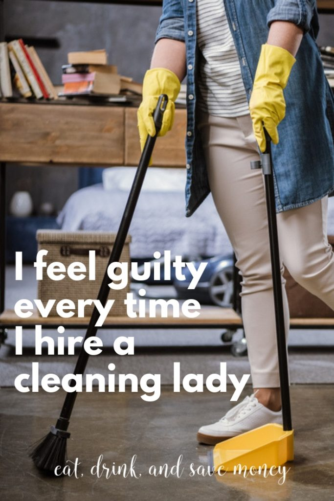I feel guilty every time I hire a cleaning lady