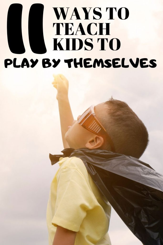 11 ways to teach kids to play by themselves