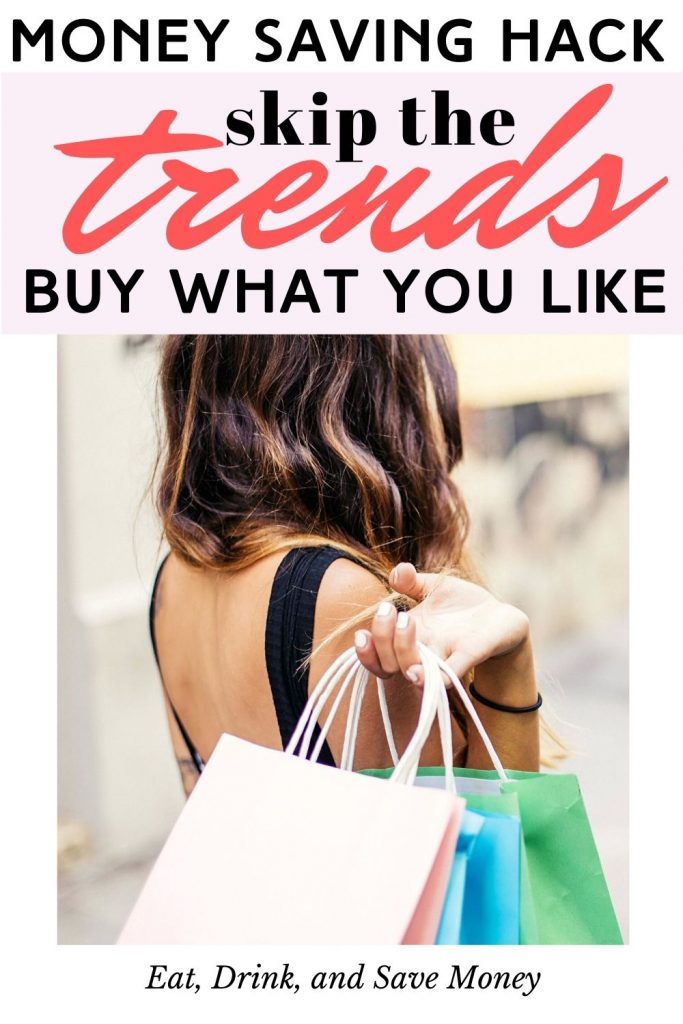 Money saving hack- skip trends and buy what you want